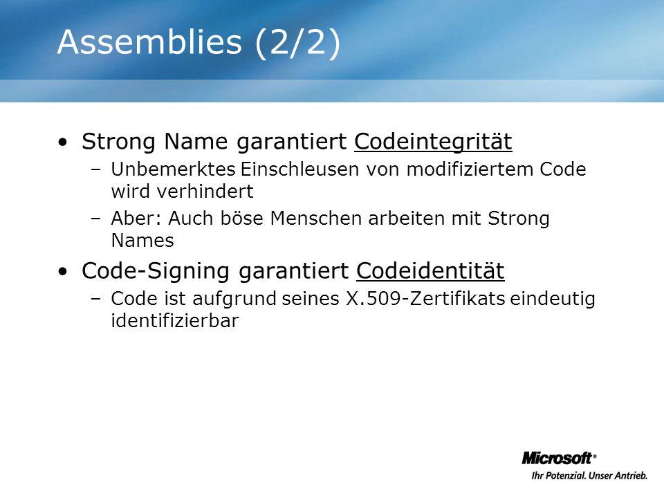 Assemblies (2/2) Strong Name garantiert Codeintegrität –Unbemerktes Einschleusen von modifiziertem Code wird verhindert –Aber: Auch böse Menschen arbe