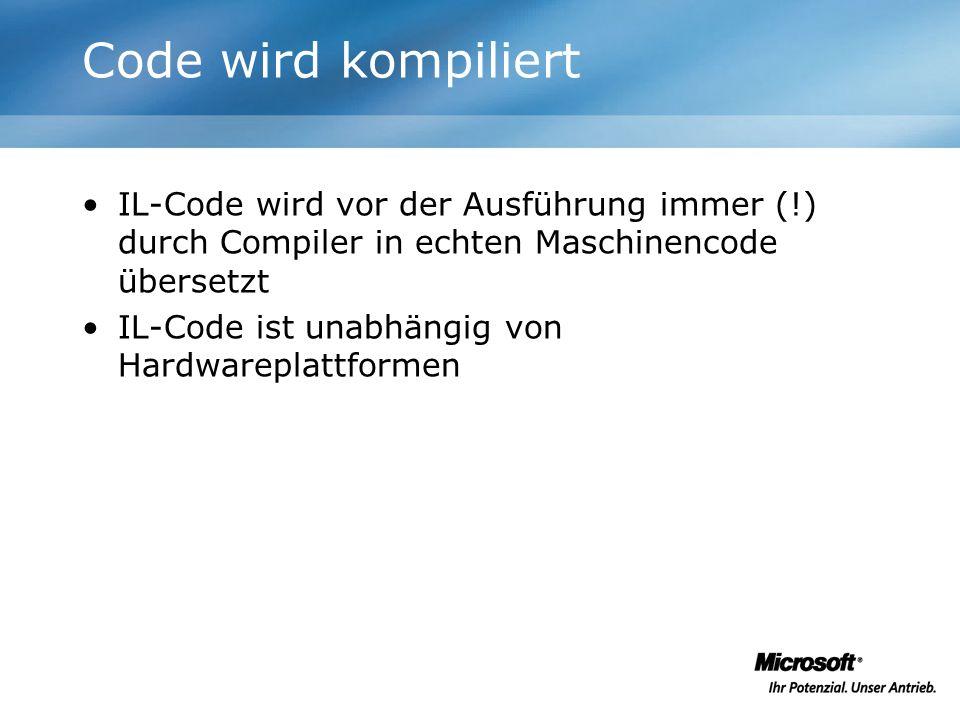 Code wird kompiliert IL-Code wird vor der Ausführung immer (!) durch Compiler in echten Maschinencode übersetzt IL-Code ist unabhängig von Hardwarepla