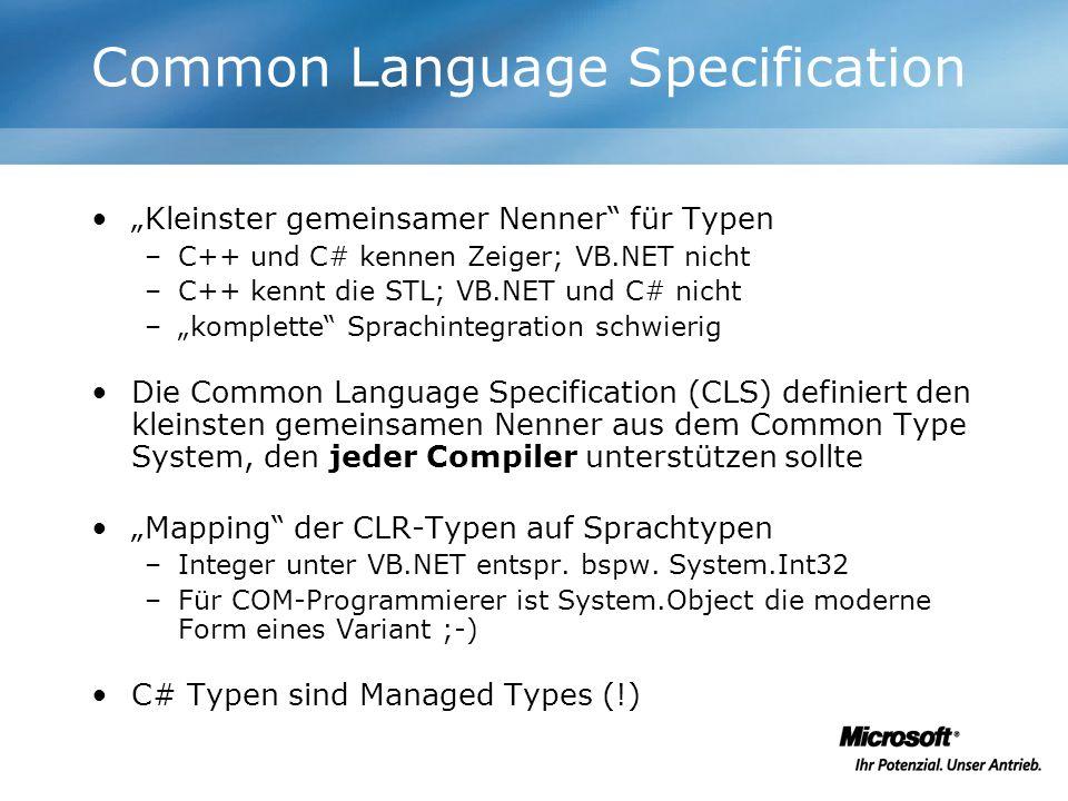 Common Language Specification Kleinster gemeinsamer Nenner für Typen –C++ und C# kennen Zeiger; VB.NET nicht –C++ kennt die STL; VB.NET und C# nicht –