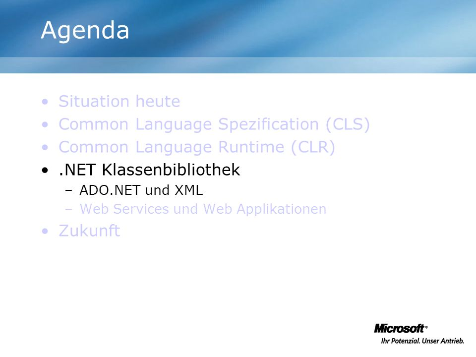 Agenda Situation heute Common Language Spezification (CLS) Common Language Runtime (CLR).NET Klassenbibliothek –ADO.NET und XML –Web Services und Web