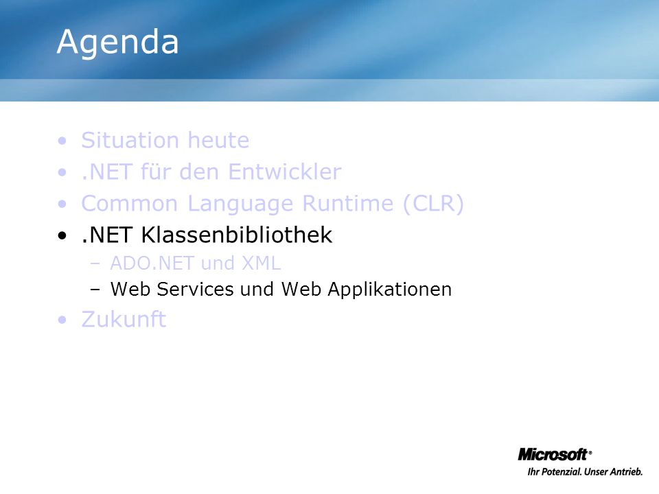 Agenda Situation heute.NET für den Entwickler Common Language Runtime (CLR).NET Klassenbibliothek –ADO.NET und XML –Web Services und Web Applikationen