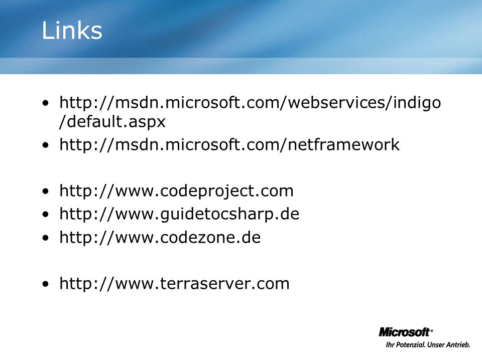 Links http://msdn.microsoft.com/webservices/indigo /default.aspx http://msdn.microsoft.com/netframework http://www.codeproject.com http://www.guidetoc