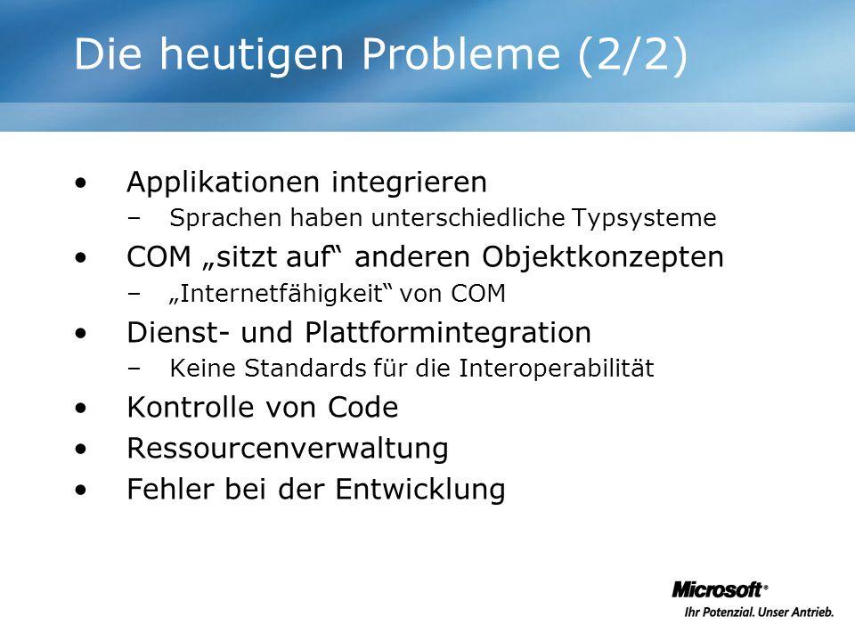 Die heutigen Probleme (2/2) Applikationen integrieren –Sprachen haben unterschiedliche Typsysteme COM sitzt auf anderen Objektkonzepten –Internetfähig