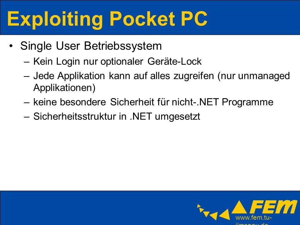 www.fem.tu- ilmenau.de Exploiting Pocket PC Single User Betriebssystem –Kein Login nur optionaler Geräte-Lock –Jede Applikation kann auf alles zugreif