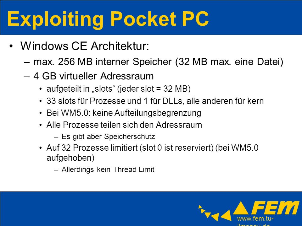 www.fem.tu- ilmenau.de Exploiting Pocket PC Windows CE Architektur: –max.