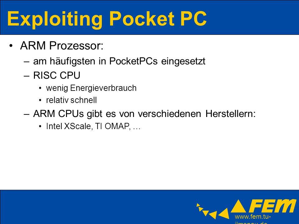 www.fem.tu- ilmenau.de Exploiting Pocket PC Load/Store Architektur –jede Datenoperation wird in den Registern erledigt 37 32 Bit register –R0-R13 zur allgemeinen Verwendung –R15 Zähler (PC) –R14 link Register (LR) für die Rücksprung adresse –R13 normalerweise Stack Pointer Status Flag (NZCO) 32 Bit opcodes in ARM und 16 Bit in Thumb Modus