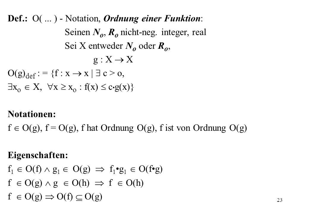 23 Def.: O(... ) - Notation, Ordnung einer Funktion: Seinen N o, R o nicht-neg. integer, real Sei X entweder N o oder R o, g : X X O(g) def : = {f : x