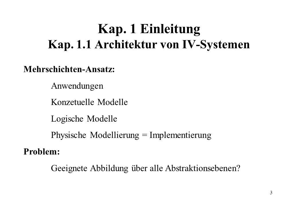 3 Kap. 1 Einleitung Kap. 1.1 Architektur von IV-Systemen Mehrschichten-Ansatz: Anwendungen Konzetuelle Modelle Logische Modelle Physische Modellierung