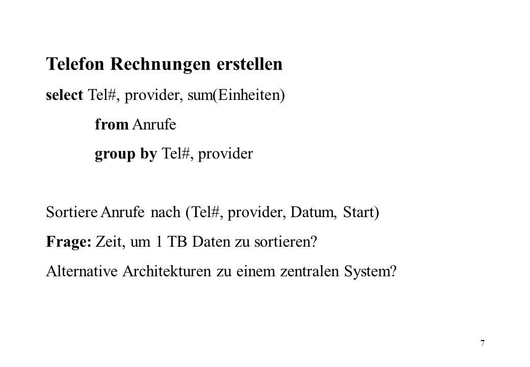 7 Telefon Rechnungen erstellen select Tel#, provider, sum(Einheiten) from Anrufe group by Tel#, provider Sortiere Anrufe nach (Tel#, provider, Datum, Start) Frage: Zeit, um 1 TB Daten zu sortieren.