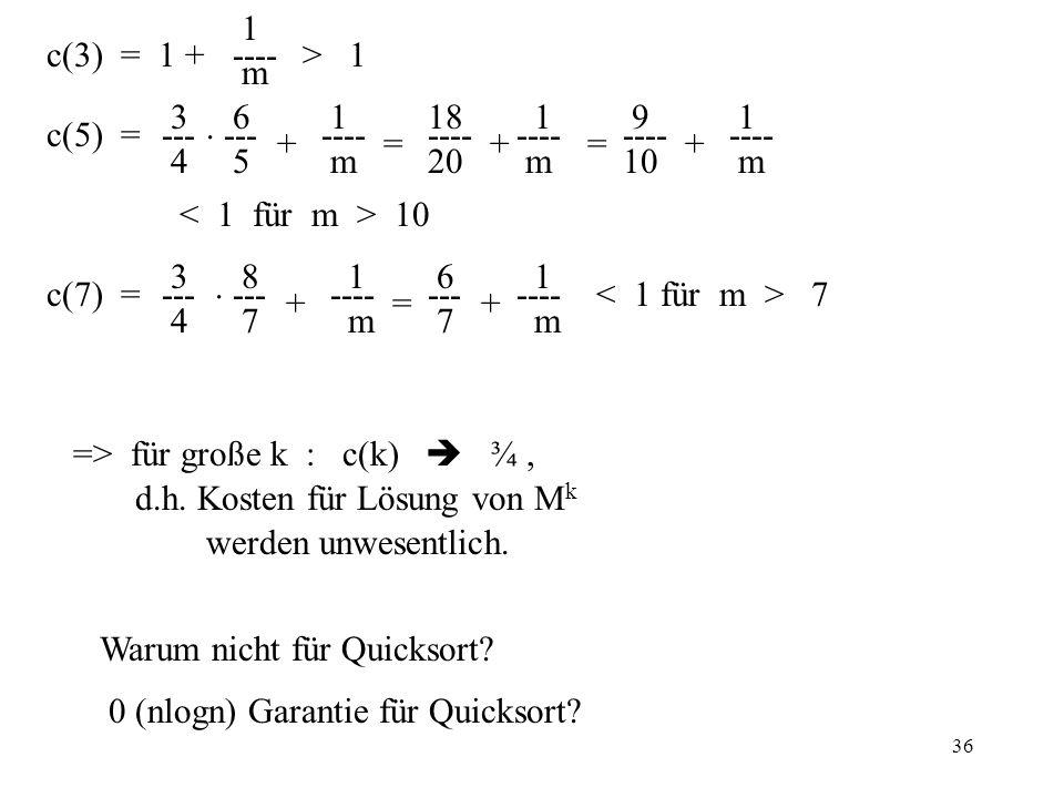 36 c(3) = 1 + > 1 c(5) = 10 c(7) = 7 => für große k : c(k) ¾, d.h.