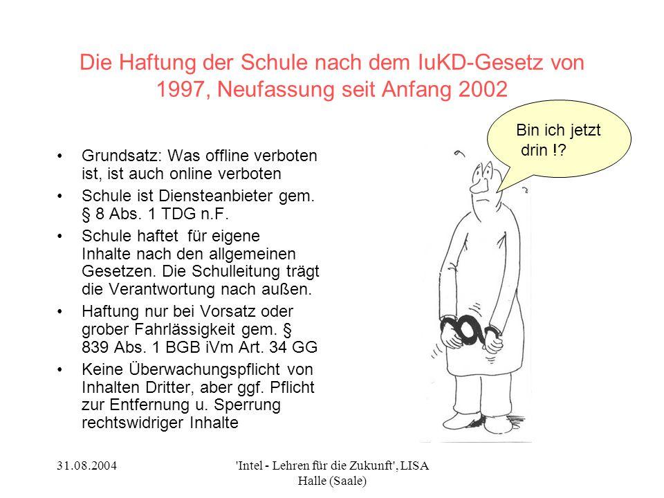 31.08.2004 Intel - Lehren für die Zukunft , LISA Halle (Saale) Internet und schulische Aufsichtspflicht Die Schulleitung ist in der Verantwortung, aber...