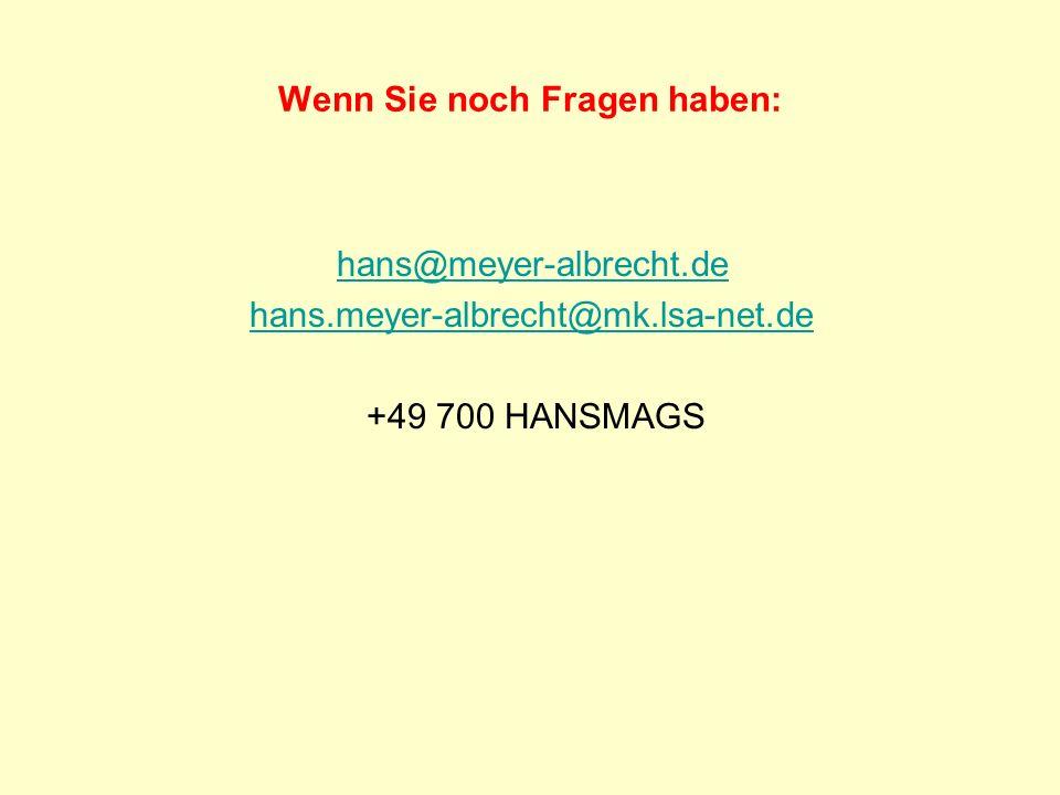 Wenn Sie noch Fragen haben: hans@meyer-albrecht.de hans.meyer-albrecht@mk.lsa-net.de +49 700 HANSMAGS