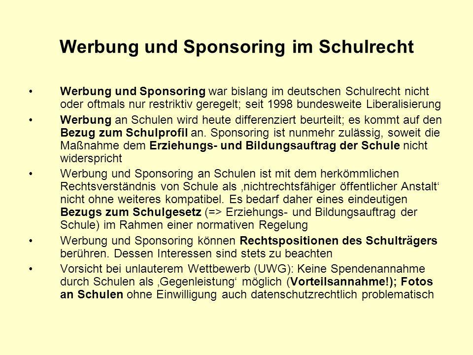 Werbung und Sponsoring im Schulrecht Werbung und Sponsoring war bislang im deutschen Schulrecht nicht oder oftmals nur restriktiv geregelt; seit 1998