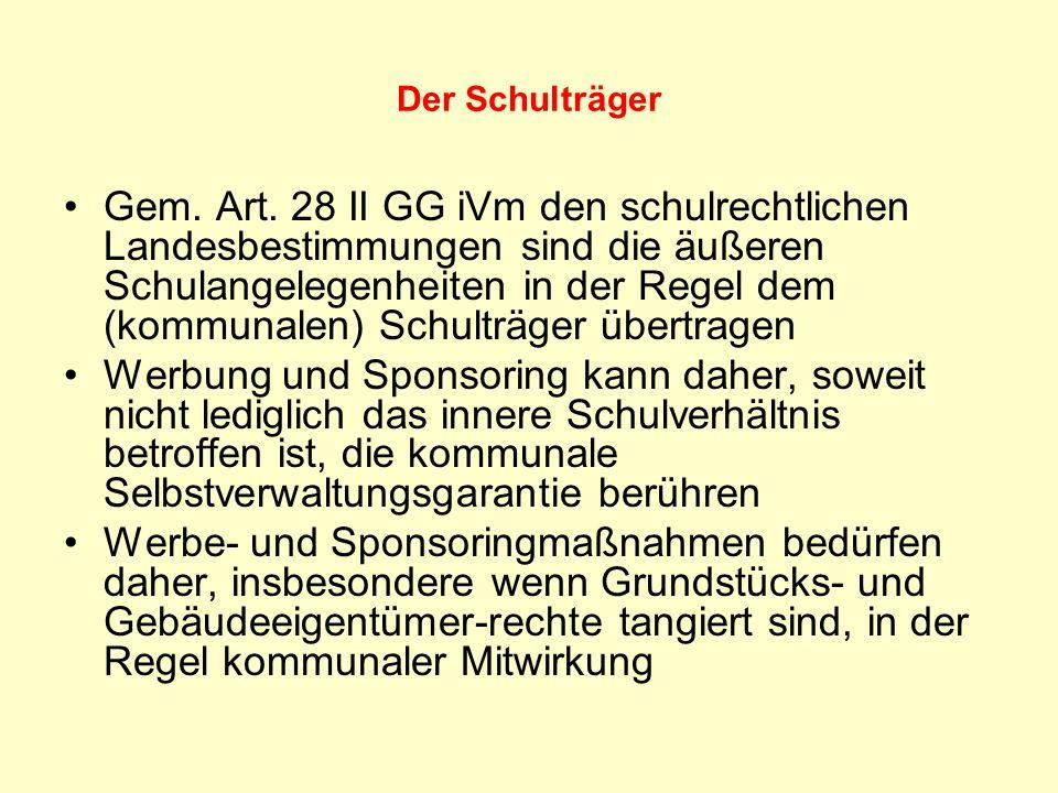 Der Schulträger Gem. Art. 28 II GG iVm den schulrechtlichen Landesbestimmungen sind die äußeren Schulangelegenheiten in der Regel dem (kommunalen) Sch