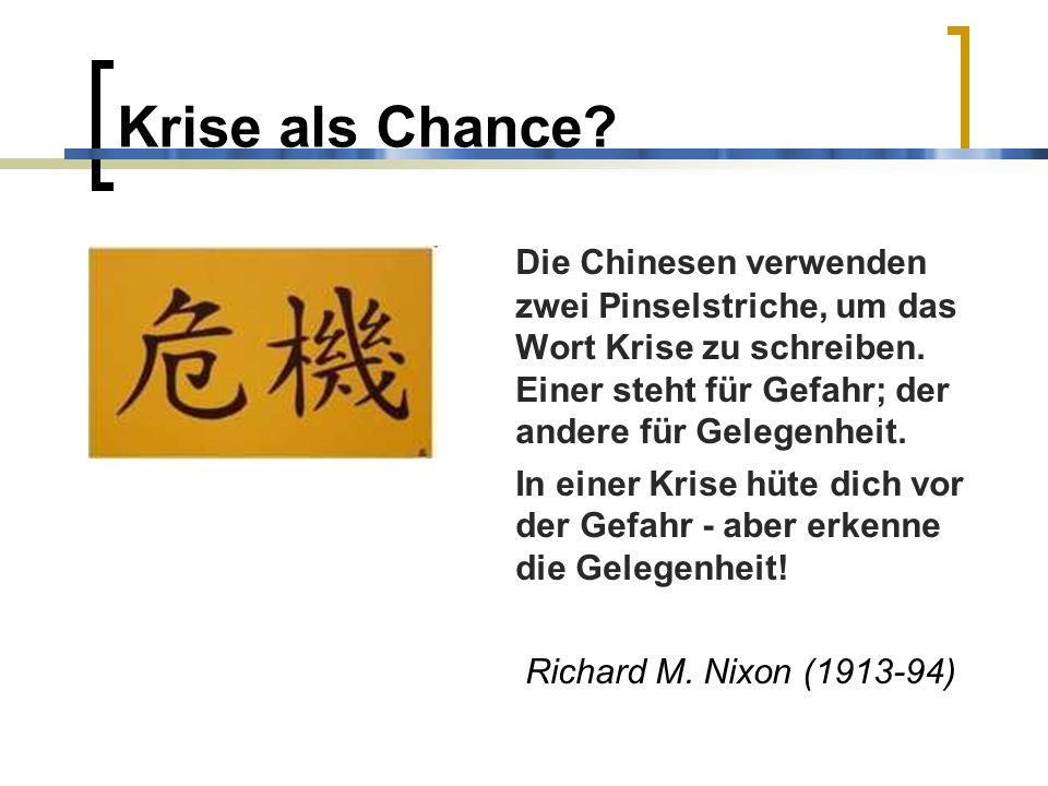 Krise als Chance? Die Chinesen verwenden zwei Pinselstriche, um das Wort Krise zu schreiben. Einer steht für Gefahr; der andere für Gelegenheit. In ei