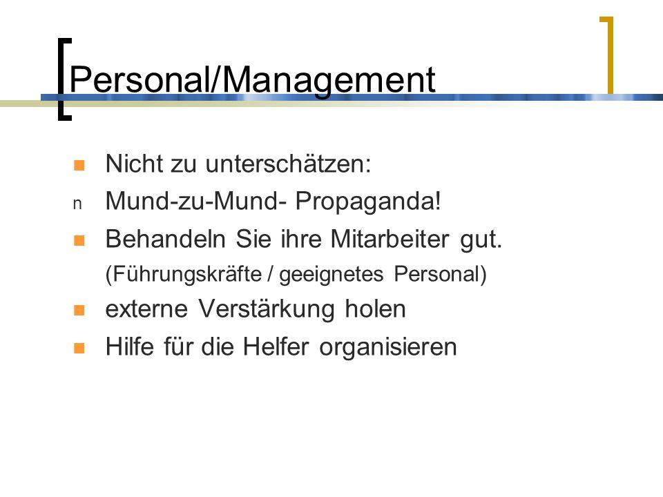 Personal/Management Nicht zu unterschätzen: n Mund-zu-Mund- Propaganda! Behandeln Sie ihre Mitarbeiter gut. (Führungskräfte / geeignetes Personal) ext