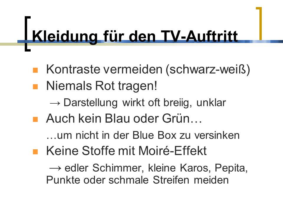 Kleidung für den TV-Auftritt Kontraste vermeiden (schwarz-weiß) Niemals Rot tragen! Darstellung wirkt oft breiig, unklar Auch kein Blau oder Grün… …um