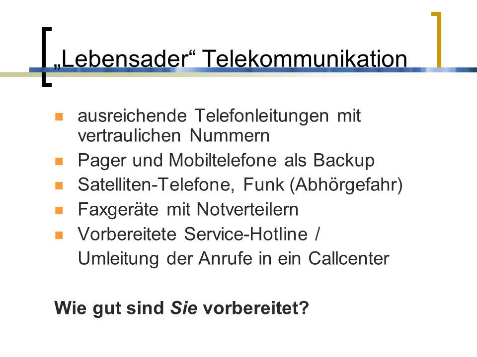 Lebensader Telekommunikation ausreichende Telefonleitungen mit vertraulichen Nummern Pager und Mobiltelefone als Backup Satelliten-Telefone, Funk (Abh