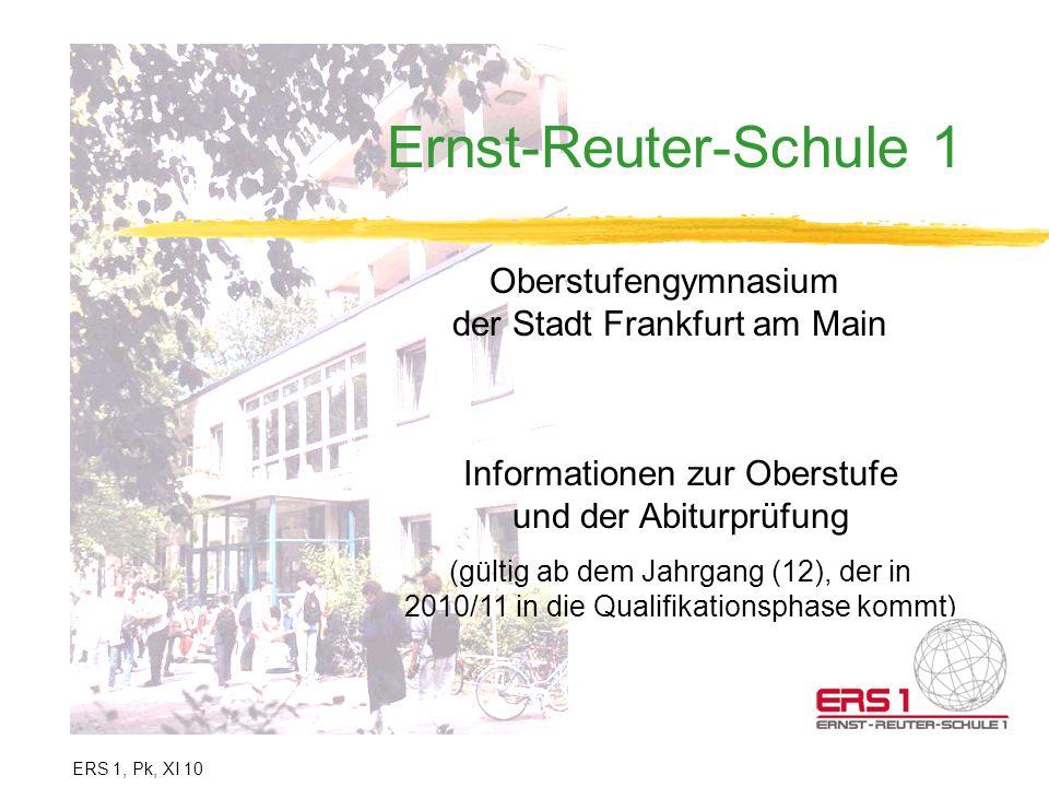 Ernst-Reuter-Schule 1 Oberstufengymnasium der Stadt Frankfurt am Main Informationen zur Oberstufe und der Abiturprüfung (gültig ab dem Jahrgang (12),