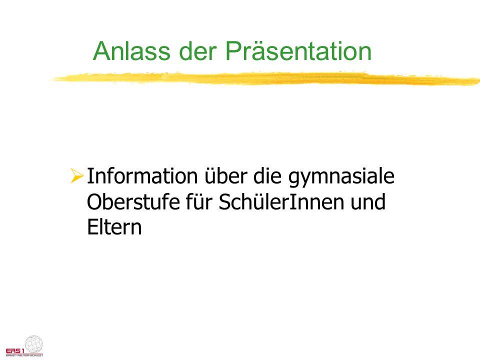 Anlass der Präsentation Information über die gymnasiale Oberstufe für SchülerInnen und Eltern
