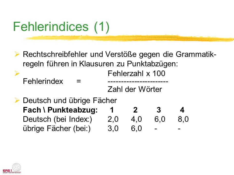 Fehlerindices (1) Rechtschreibfehler und Verstöße gegen die Grammatik- regeln führen in Klausuren zu Punktabzügen: Fehlerzahl x 100 Fehlerindex =-----