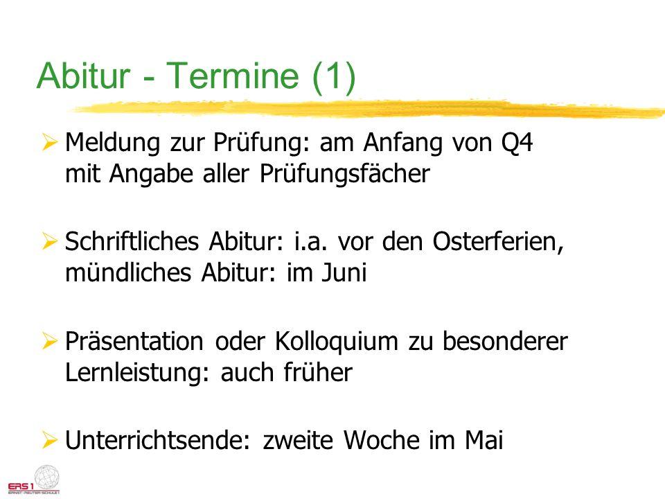 Abitur - Termine (1) Meldung zur Prüfung: am Anfang von Q4 mit Angabe aller Prüfungsfächer Schriftliches Abitur: i.a. vor den Osterferien, mündliches