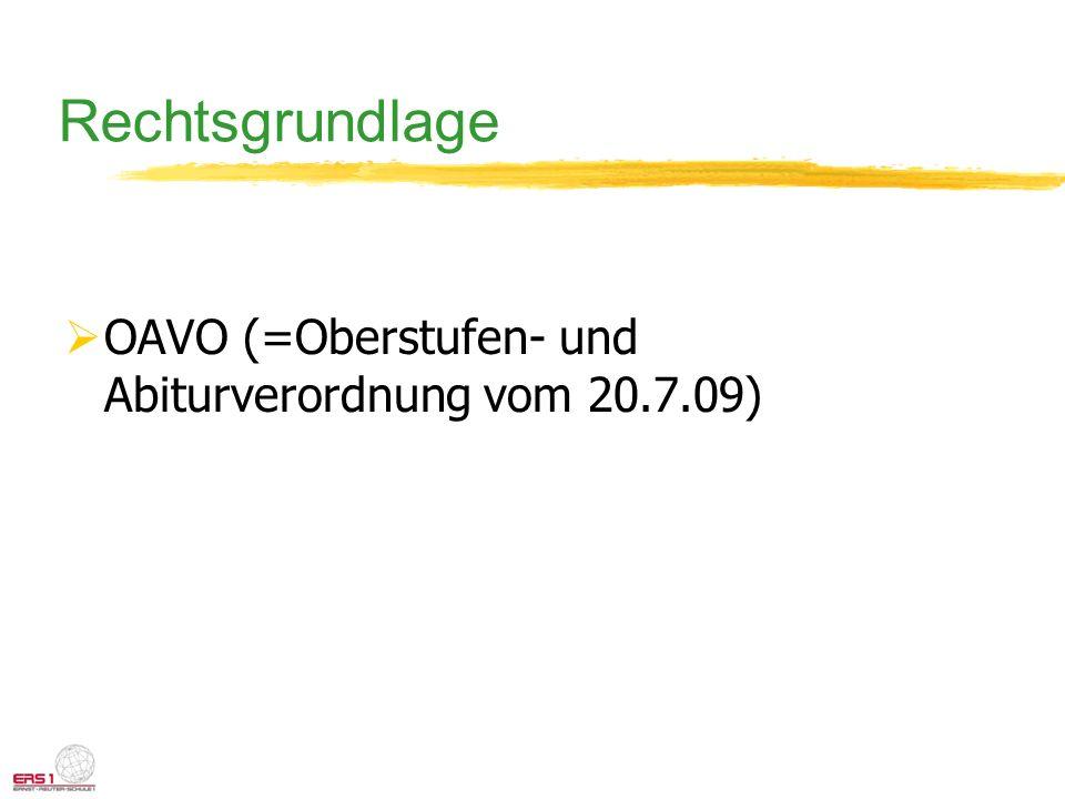Rechtsgrundlage OAVO (=Oberstufen- und Abiturverordnung vom 20.7.09)