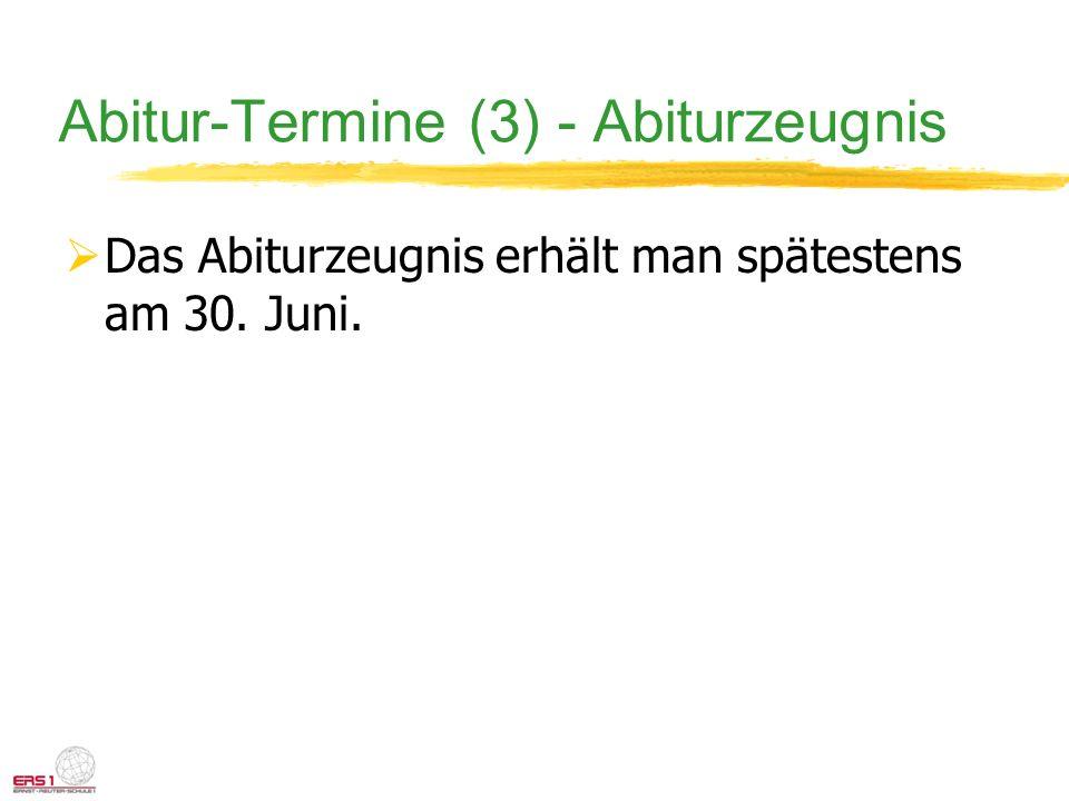 Abitur-Termine (3) - Abiturzeugnis Das Abiturzeugnis erhält man spätestens am 30. Juni.