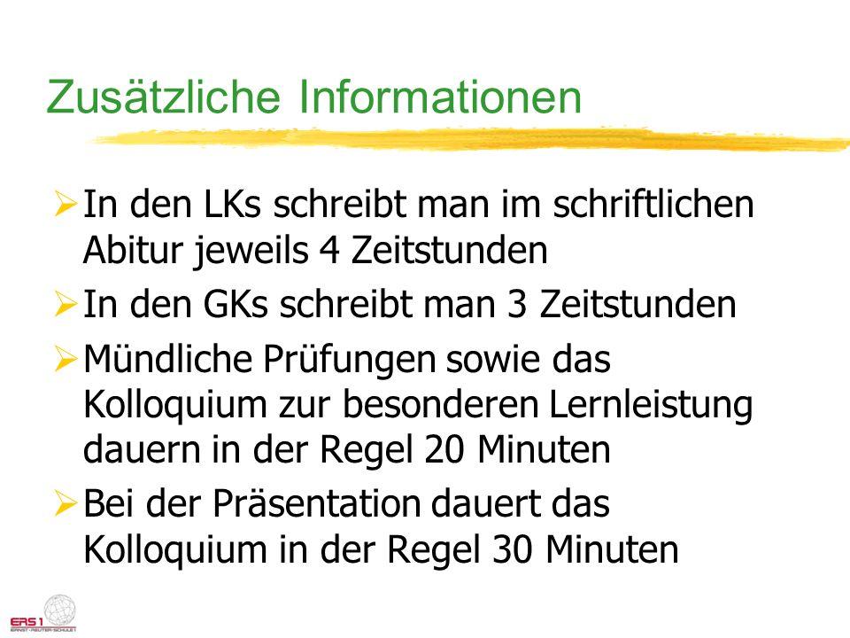 Zusätzliche Informationen In den LKs schreibt man im schriftlichen Abitur jeweils 4 Zeitstunden In den GKs schreibt man 3 Zeitstunden Mündliche Prüfun