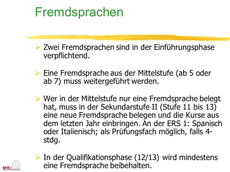 Fremdsprachen Zwei Fremdsprachen sind in der Einführungsphase verpflichtend. Eine Fremdsprache aus der Mittelstufe (ab 5 oder ab 7) muss weitergeführt