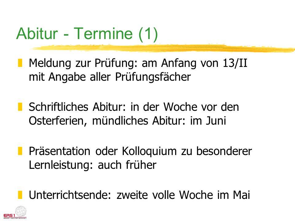Abitur - Termine (1) zMeldung zur Prüfung: am Anfang von 13/II mit Angabe aller Prüfungsfächer zSchriftliches Abitur: in der Woche vor den Osterferien
