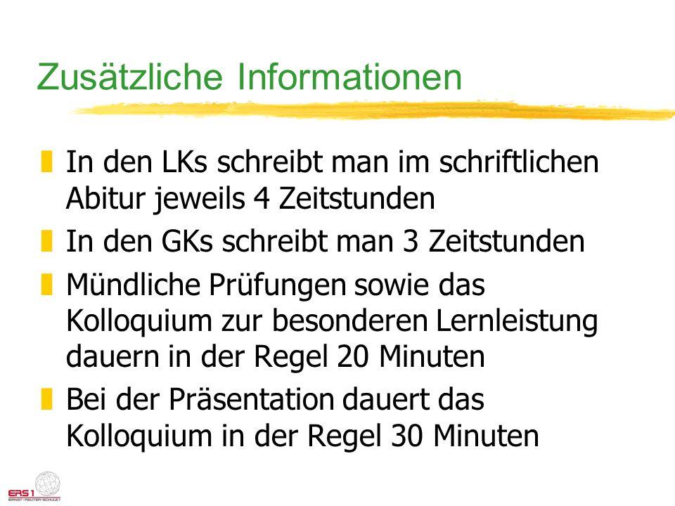 Zusätzliche Informationen zIn den LKs schreibt man im schriftlichen Abitur jeweils 4 Zeitstunden zIn den GKs schreibt man 3 Zeitstunden zMündliche Prü