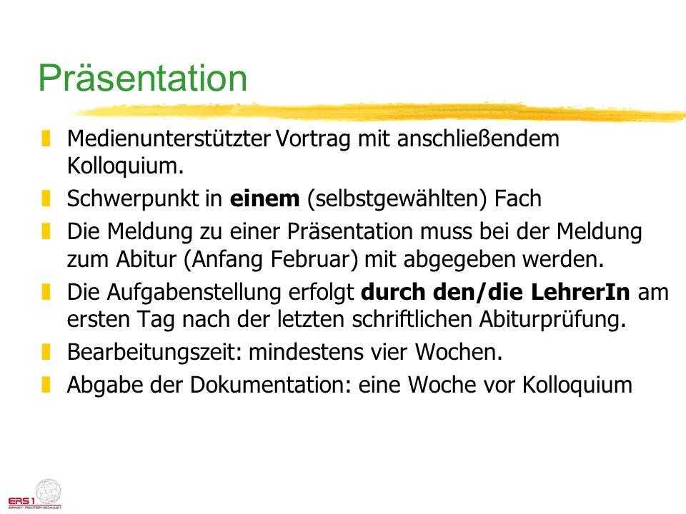 Präsentation zMedienunterstützter Vortrag mit anschließendem Kolloquium. zSchwerpunkt in einem (selbstgewählten) Fach zDie Meldung zu einer Präsentati