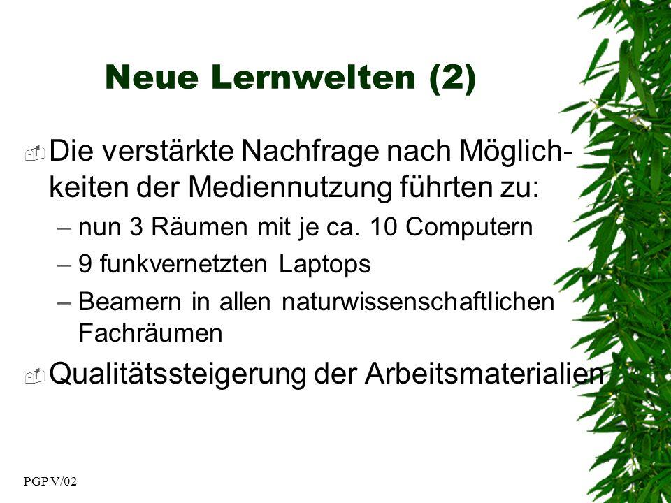 PGP V/02 Neue Lernwelten (2) Die verstärkte Nachfrage nach Möglich- keiten der Mediennutzung führten zu: –nun 3 Räumen mit je ca.
