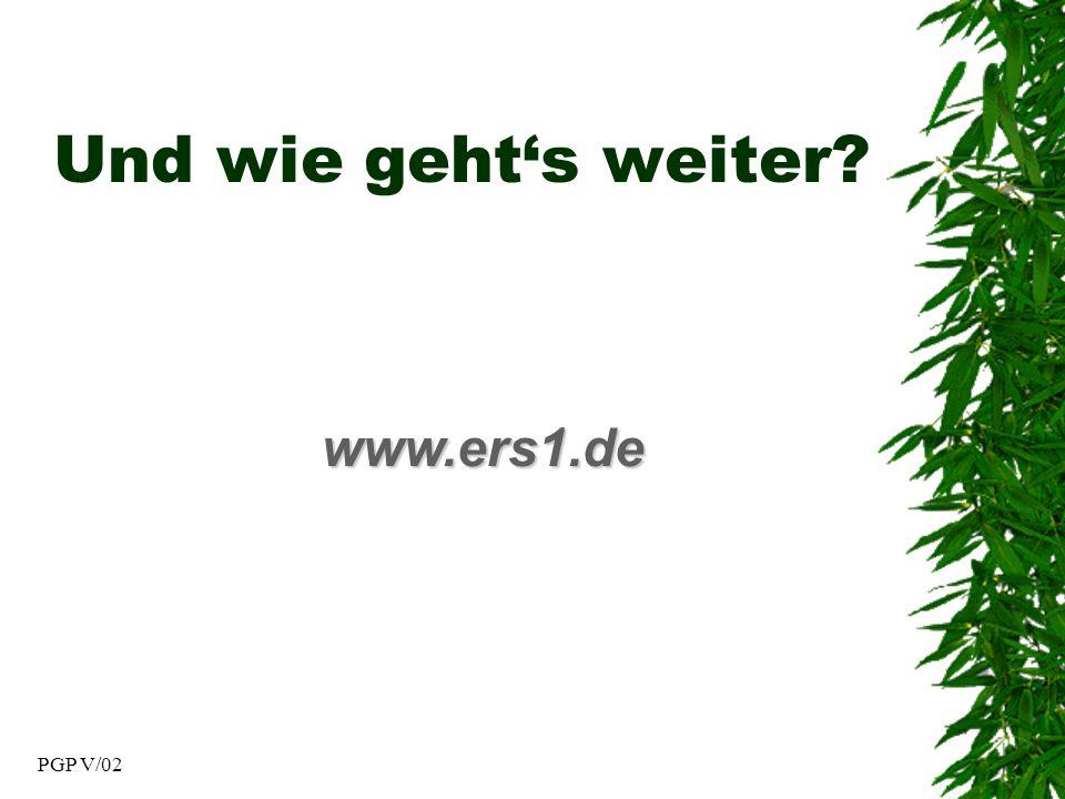 PGP V/02 Und wie gehts weiter? www.ers1.de
