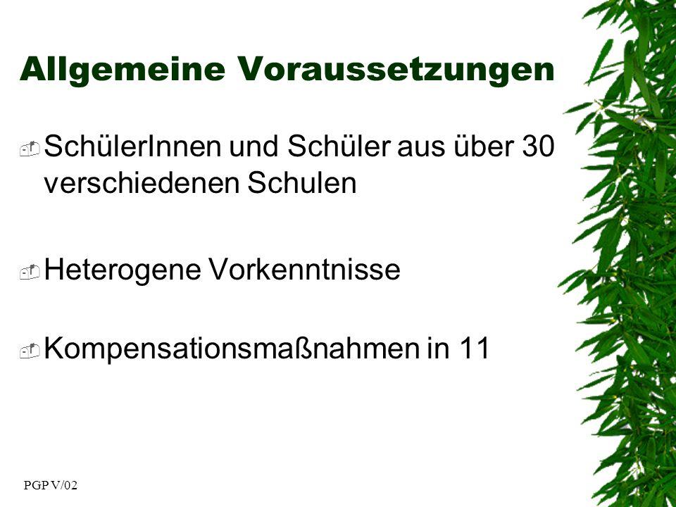 PGP V/02 Allgemeine Voraussetzungen SchülerInnen und Schüler aus über 30 verschiedenen Schulen Heterogene Vorkenntnisse Kompensationsmaßnahmen in 11