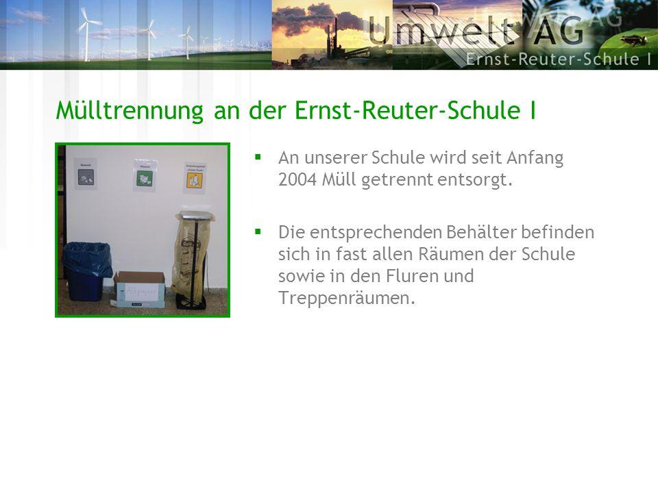 Mülltrennung an der Ernst-Reuter-Schule I An unserer Schule wird seit Anfang 2004 Müll getrennt entsorgt. Die entsprechenden Behälter befinden sich in