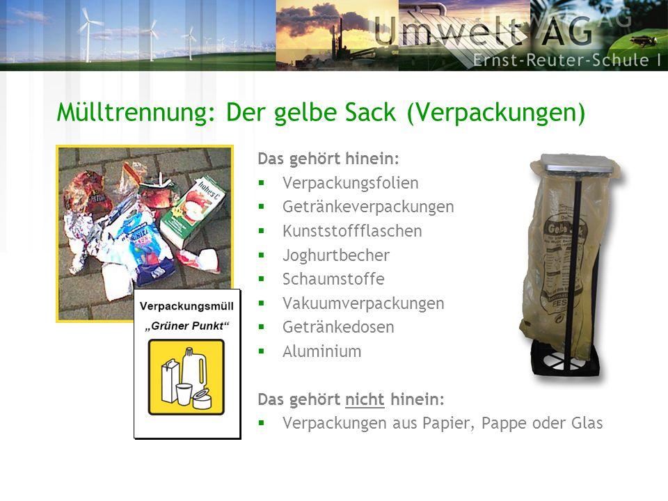 Mülltrennung: Der gelbe Sack (Verpackungen) Das gehört hinein: Verpackungsfolien Getränkeverpackungen Kunststoffflaschen Joghurtbecher Schaumstoffe Va