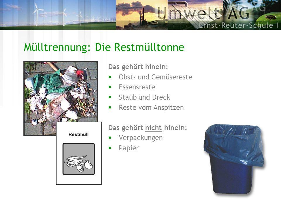 Mülltrennung: Die Restmülltonne Das gehört hinein: Obst- und Gemüsereste Essensreste Staub und Dreck Reste vom Anspitzen Das gehört nicht hinein: Verp