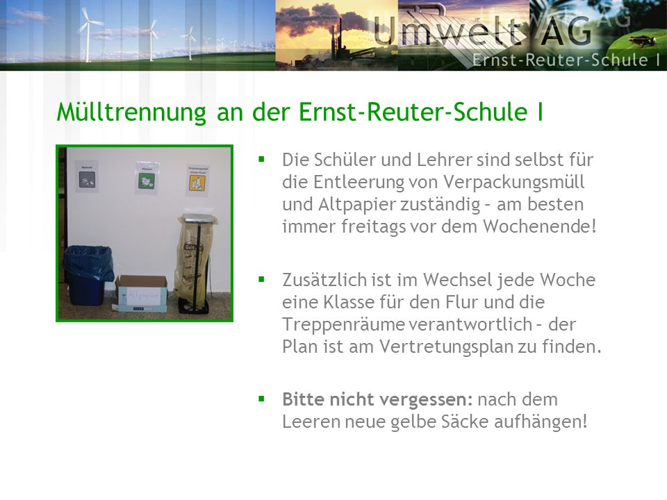 Mülltrennung an der Ernst-Reuter-Schule I Material gibt es in folgenden Räumen: Erdgeschoss:Raum 191 (13e) 1.