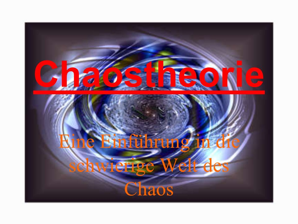Chaostheorie Eine Einführung in die schwierige Welt des Chaos