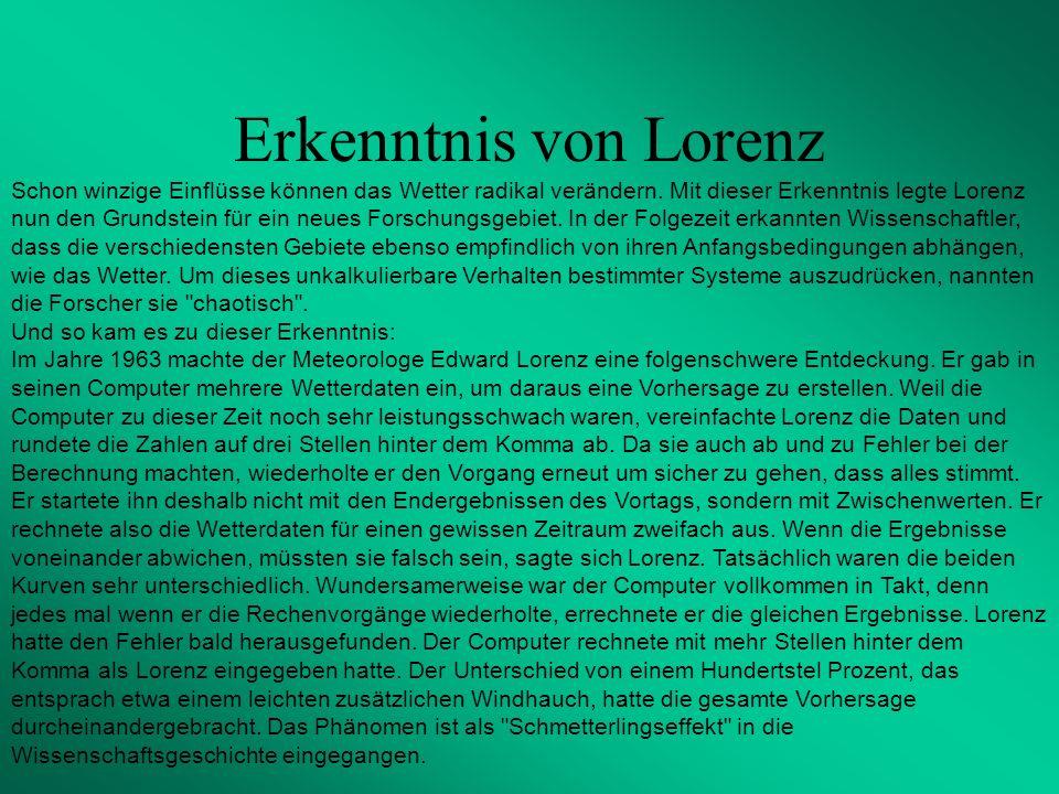 Erkenntnis von Lorenz Schon winzige Einflüsse können das Wetter radikal verändern.