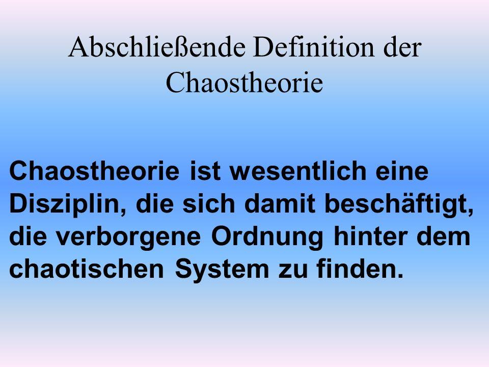 Abschließende Definition der Chaostheorie Chaostheorie ist wesentlich eine Disziplin, die sich damit beschäftigt, die verborgene Ordnung hinter dem chaotischen System zu finden.