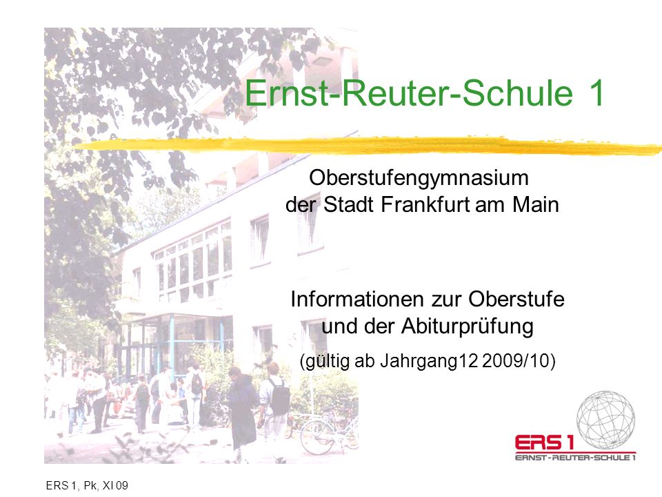 Ernst-Reuter-Schule 1 Oberstufengymnasium der Stadt Frankfurt am Main Informationen zur Oberstufe und der Abiturprüfung (gültig ab Jahrgang12 2009/10)