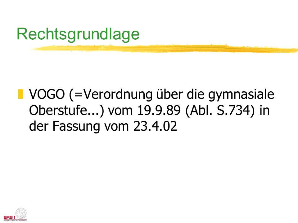 Rechtsgrundlage zVOGO (=Verordnung über die gymnasiale Oberstufe...) vom 19.9.89 (Abl. S.734) in der Fassung vom 23.4.02