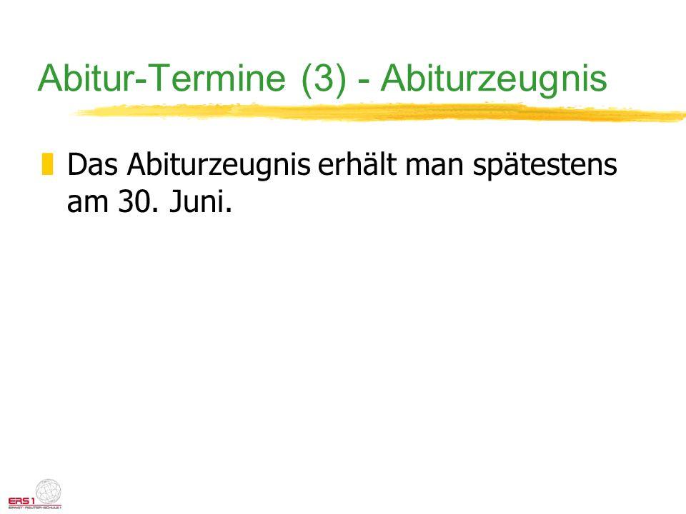 Abitur-Termine (3) - Abiturzeugnis zDas Abiturzeugnis erhält man spätestens am 30. Juni.