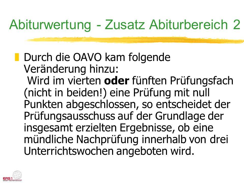 zDurch die OAVO kam folgende Veränderung hinzu: Wird im vierten oder fünften Prüfungsfach (nicht in beiden!) eine Prüfung mit null Punkten abgeschloss