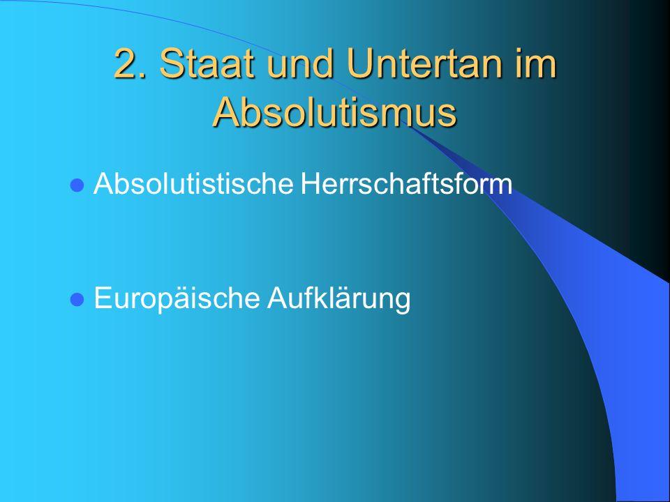 2. Staat und Untertan im Absolutismus Absolutistische Herrschaftsform Europäische Aufklärung