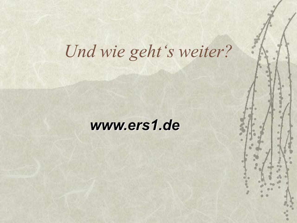 Und wie gehts weiter? www.ers1.de