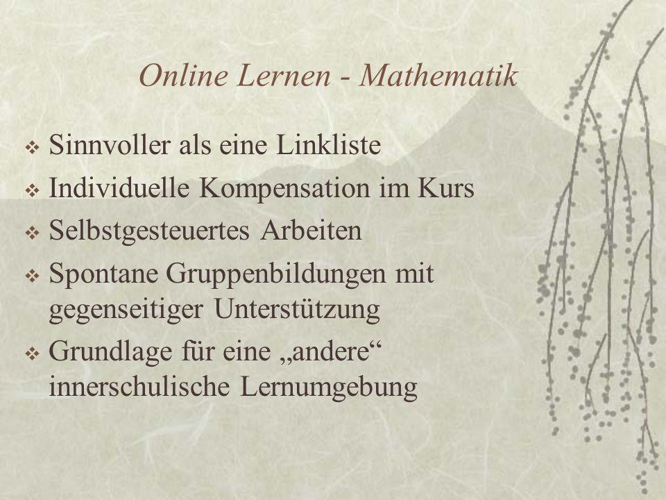Online Lernen - Mathematik Sinnvoller als eine Linkliste Individuelle Kompensation im Kurs Selbstgesteuertes Arbeiten Spontane Gruppenbildungen mit ge